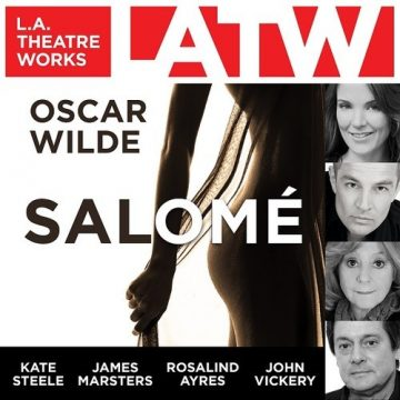 Salomé by Oscar Wilde, as recorded by LA Theatre Works.